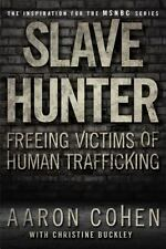 Slave Hunter : Freeing Victims of Human Trafficking by Christine Buckley and...
