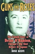 Guns and Roses: The Untold Story of Dean O'Banion, Chicago's Big Shot Before Al