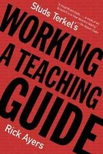 Studs Terkel's Working : A Teaching Guide by Rick Ayers (2001, Paperback)