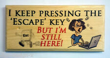 Keep Pressing 'Escape'  - Plaque / Sign / Gift - Funny Office Computer Desk 331