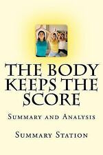 The Body Keeps the Score : Brain, Mind, and Body in the Healing of Trauma...