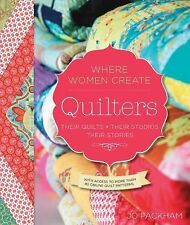 Quilters, Their Quilts, Their Studios, Their Stories : With Access to More...