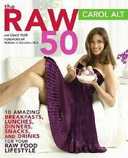 The Raw 50: 10 Amazing Breakfasts, Lunches, Dinners, Snacks, and Drinks for Your