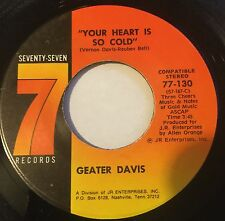 GEATER DAVIS Your Heart Is So Cold/You Made Your Bed 45 Seventy Seven