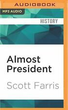 Almost President : The Men Who Lost the Race but Changed the Nation by Scott...