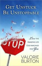 Get Unstuck, Be Unstoppable : Breakthrough Thinking to Move You Forward by...