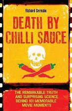Death by Chilli Sauce: The Remarkable Truth and Surprising Science behind 101 Me