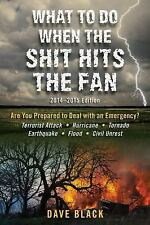 What to Do When the Shit Hits the Fan: 2014-2015 Edition by David Black.