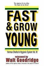 Ageless Living: Fast and Grow Young! Vol. III : Herbert Shelton's Hygienic...
