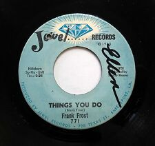 FRANK FROST 45 Things you do /  Harpin' on it JEWEL R&B w3048