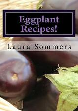 Superfoods Cookbook: Eggplant Recipes! by Laura Sommers (2016, Paperback)