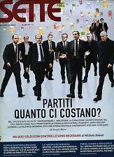 SETTE- Corriere della Sera N°17 /26.APR.2012 * PARTITI QUANTO CI COSTANO ? . . .