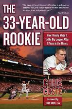 The 33-Year-Old Rookie: How I Finally Made it to the Big Leagues After Eleven Y