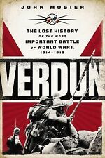 Verdun : The Lost History of the Most Important Battle of World War I by John...