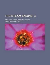 The steam engine, 4; a treatise on engines and boilers by