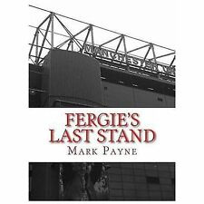 Fergie's Last Stand : A Correspondent's Diary 2012/13 by Mark Payne (2013,...
