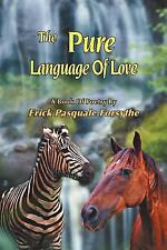 The Pure Language Of Love: A Book Of Poetry By Erick Pasquale Forsythe