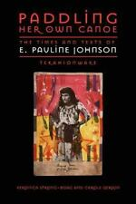 Paddling Her Own Canoe: The Times and Texts of E. Pauline Johnson (Tek-ExLibrary