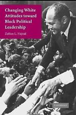 Changing White Attitudes Toward Black Political Leadership by Zoltan L....