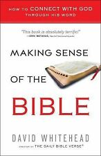 Making Sense of the Bible : How to Connect with God Through His Word by David...
