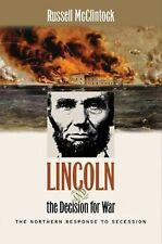 Lincoln and the Decision for War : The Northern Response to Secession