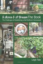 5 Acres & A Dream The Book by Leigh Tate: Challenges a Self-Sufficient Homestead