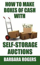 How to Make Boxes of Cash with Self-Storage Auctions by Barbara Rogers (2007,...