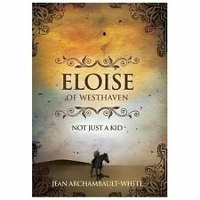 Eloise of Westhaven : Not Just a Kid Vol. 1 by Archambault-White Jean (2013,...