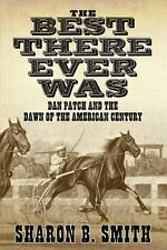 Best There Ever Was : Dan Patch and the Dawn of the American Century by...