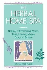 The Herbal Home Spa: Naturally Refreshing Wraps, Rubs, Lotions, Masks, Oils, and