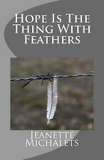 Hope Is the Thing with Feathers by Jeanette Michalets (2015, Paperback)