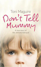 Don't Tell Mummy: A True Story of the Ultimate Betrayal, Toni Maguire