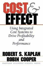 Cost and Effect : Using Integrated Cost Systems to Drive Profitability and...