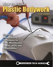How to Repair Plastic Bodywork : Practical, Money-Saving Techniques for Cars,...