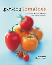 Growing Tomatoes : A Directory of Varieties and How to Cultivate Them...