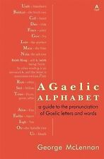 A Gaelic Alphabet: A Guide to the Pronunciation of Gaelic Letters and Words...