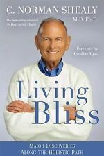 Living Bliss: Major Discoveries Along the Holistic Path, Shealy, MD  PhD C. Norm