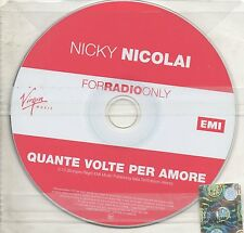 NICKY NICOLAI CD single PROMO 1 traccia  QUANTE VOLTE PER AMORE 2005