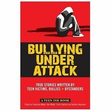 Bullying Under Attack: True Stories Written by Teen Victims, Bullies & Bystander
