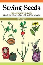 Saving Seeds: The Gardener's Guide to Growing and Storing Vegetable and Flower S