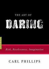 The Art of Daring: Risk, Restlessness, Imagination, Phillips, Carl