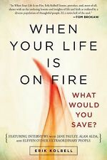 When Your Life Is on Fire : What Would You Save? by Erik Kolbell (2014,...