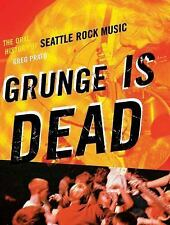 Grunge Is Dead : The Oral History of Seattle Rock Music by Greg Prato (2009,...