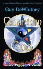 Quantum God : A Study of Reality and Theology from a 21st Century Perspective...