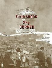 The Earth Shook, the Sky Burned : A Photgraphic Record of the 1906 San Francisco
