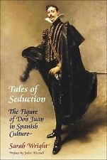 Tales of Seduction: The Figure of Don Juan in Spanish Culture, Wright, Sarah