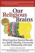 Our Religious Brains : What Cognitive Science Reveals about Belief, Morality, C…