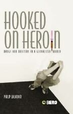 Hooked on Heroin: Drugs and Drifters in a Globalized World-ExLibrary