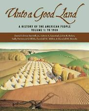Unto a Good Land : A History of the American People Volume 1: To 1900 by...