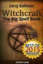 Witchcraft : The Big Spell Book: the Ultimate Guide to Witchcraft, Spells,...